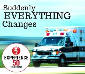 Suddenly Everything Changes, Experience 50 Podcast