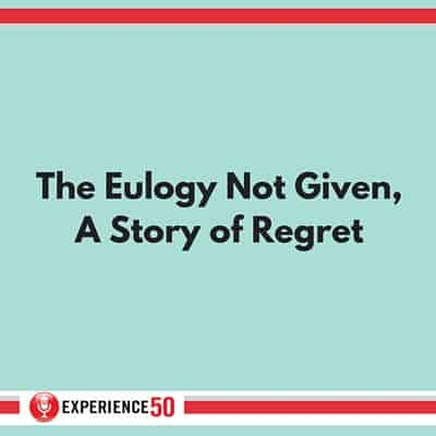 Experience 50 The Eulogy Not Given