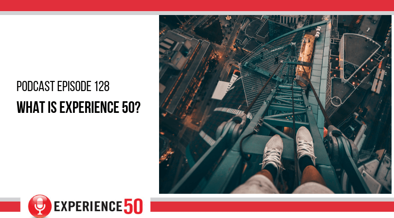 Episode 128 What is Experience 50