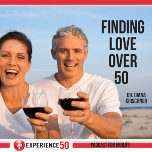 Finding Love Over 50 Experience 50 Podcast