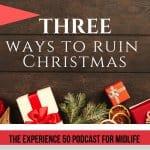 e136 Experience 50 podcast Three Ways To Ruin Christmas