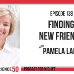 Finding New Friends E50 Podcast 138 with Pam Lamp